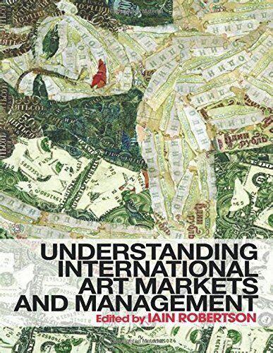 Understanding International Art Markets And Management English Edition