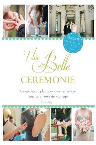 Une Belle Ceremonie Le Guide Pour Creer Et Rediger Une Ceremonie De Mariage