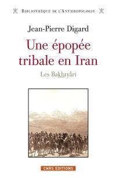Une Epopee Tribale En Iran Des Origines A La Republique Islamique Les Bakhtyari