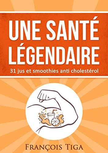 Une Sante Legendaire 31 Jus Et Smoothies Anti Cholesterol