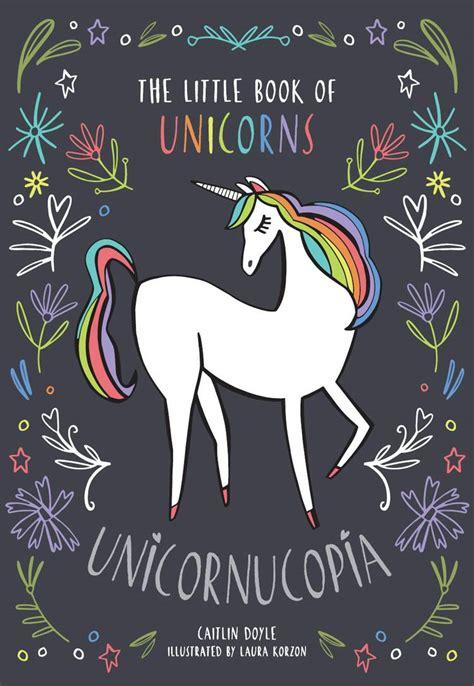 Unicornucopia The Little Book Of Unicorns