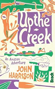 Up the Creek: An Amazon Adventure (Bradt Travel Guides (Travel Literature))