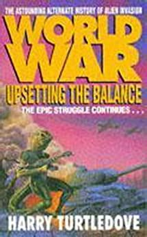 Upsetting The Balance Worldwar Book Three Worldwar Series 3 English Edition