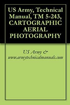 Us Army Technical Manual Tm 5 243 Cartographic Aerial Photography