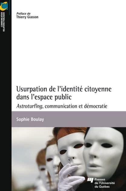 Usurpation De Lidentite Citoyenne Dans Lespace Public Astroturfing Communication Et Democratie