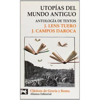 Utopias Del Mundo Antiguo Antologia De Textos El Libro De Bolsillo Bibliotecas Tematicas Biblioteca De Clasicos De Grecia Y Roma