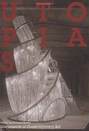 Utopias Whitechapel Documents Of Contemporary Art