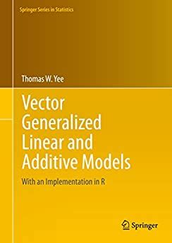 Vector Generalized Linear And Additive Models With An Implementation In R Springer Series In Statistics English Edition