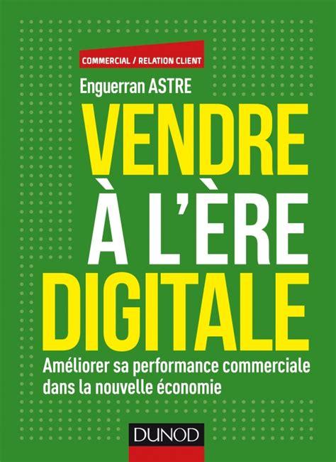 Vendre A L Ere Digitale Ameliorer Sa Performance Commerciale Dans La Nouvelle Economie