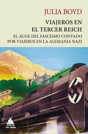Viajeros En El Tercer Reich El Auge Del Fascismo Contado Por Los Viajeros Que Recorrieron La Alemania Nazi 26 Atico Historia