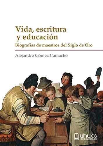 Vida Escritura Y Educacion Biografias De Maestros Del Siglo De Oro 4 Biblioteca Biografica Del Renacimiento Espanol