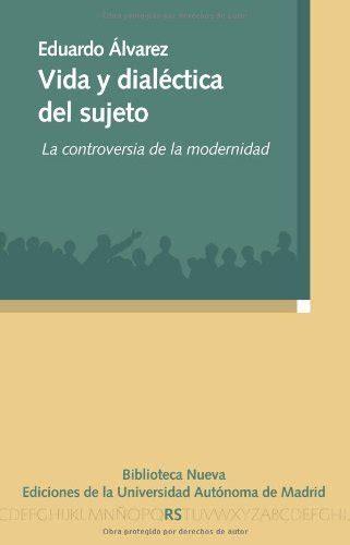 Vida Y Dialectica Del Sujeto La Controversia De La Modernidad Razon Y Sociedad