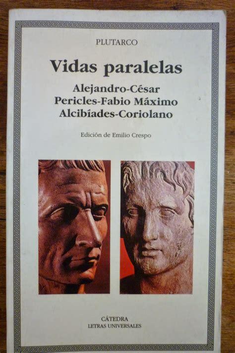 Vidas Paralelas Alejandro Cesar Pericles Fabio Maximo Alcibiades Coriolano Letras Universales