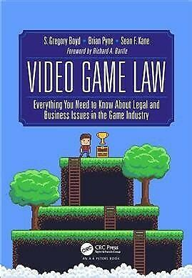Video Game Law Everything You Need To Know About Legal And Business Issues In The Game Industry