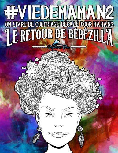 Vie De Maman 2 Un Livre De Coloriage Decale Pour Mamans Le Retour De Bebezilla