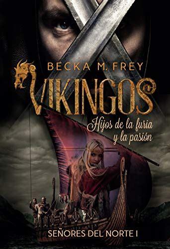 Vikingos Hijos De La Furia Y La Pasion Novela De Romance Historico De Erotica Y De Vikingos Senores Del Norte