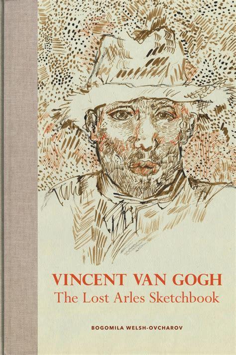 Vincent van Gogh: The Lost Arles Sketchbook