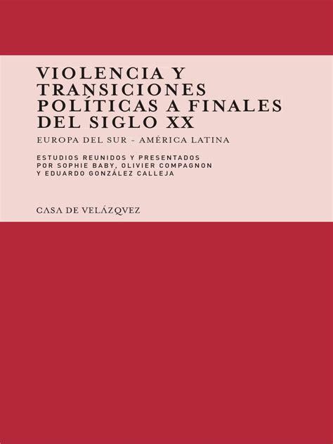 Violencia Y Transiciones Politicas A Finales Del Siglo Xx Europa Del Sur America Latina Collection De La Casa De Velazquez No 110