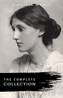 Virginia Woolf The Complete Collection English Edition