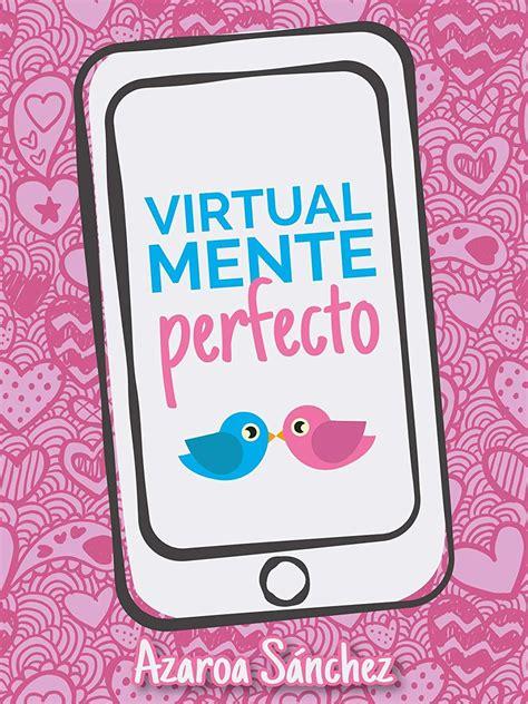 Virtualmente Perfecto Amor Virtual No 1
