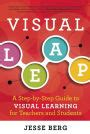 Visual Leap A Step By Step Guide To Visual Learning For Teachers And Students English Edition