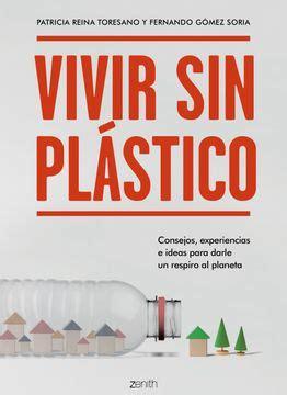 Vivir Sin Plastico Consejos Experiencias E Ideas Para Darle Un Respiro Al Planeta Zenith Green