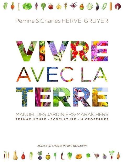 Vivre Avec La Terre Manuel Des Jardiniers Maraichers Permaculture Ecoculture Microfermes Coffret En 3 Volumes