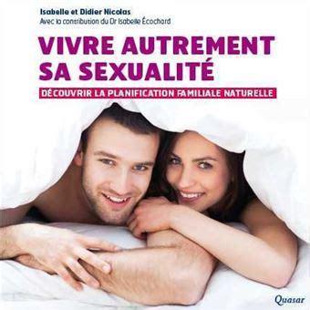 Vivre autrement sa sexualité : Découvrir les méthodes naturelles de régulation des naissances