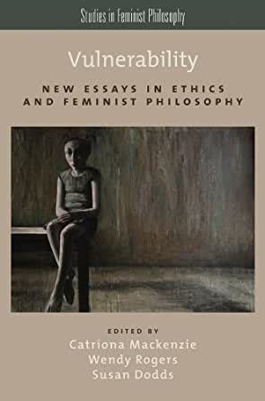 Vulnerability New Essays In Ethics And Feminist Philosophy Studies In Feminist Philosophy