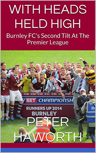 WITH HEADS HELD HIGH: Burnley FC's Second Tilt At The Premier League (Burnley FC - The Premier League Diaries Book 2)