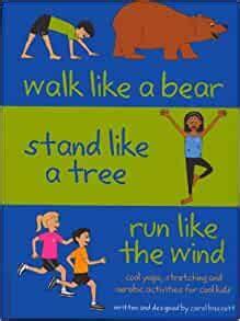 Walk Like a Bear, Stand Like a Tree, Run Like Wind: Cool Yoga, Stretching and Aerobic Activities for Cool Kids