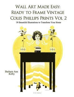 Wall Art Made Easy Ready To Frame Vintage Coles Phillips Prints Volume 2 30 Beautiful Illustrations To Transform Your Home