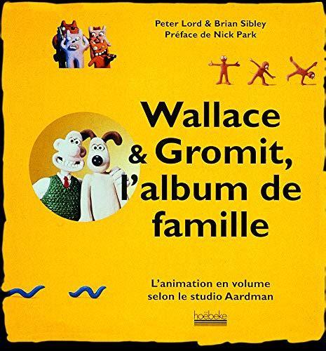 Wallace And Gromit L Album De Famille L Animation En Volume Selon Le Studio Aardman