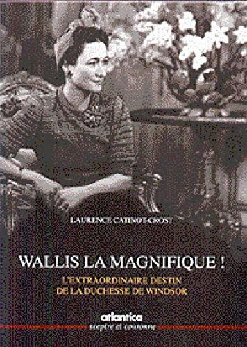 Wallis La Magnifique Lextraordinaire Destin De La Duchesse De Windsor