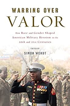 Warring Over Valor How Race And Gender Shaped American Military Heroism In The Twentieth And Twenty First Centuries War Culture English Edition