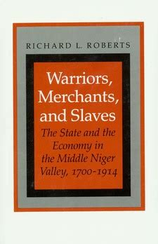 Warriors, Merchants and Slaves: State and the Economy in the Middle Niger Valley, 1700-1914