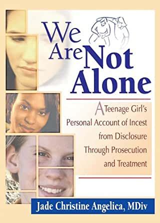 We Are Not Alone A Teenage Girl S Personal Account Of Incest From Disclosure Through Prosecution And Treatment