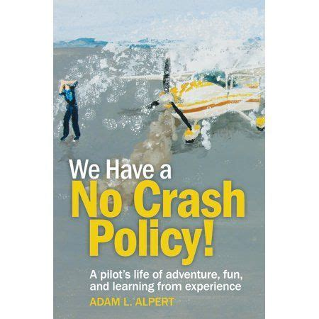 We Have A No Crash Policy A Pilot S Life Of Adventure Fun And Learning From Experience
