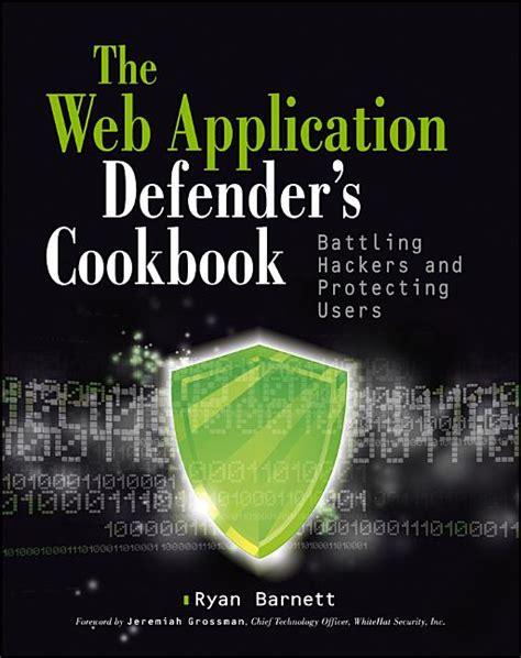 Web Application Defenders Cookbook Battling Hackers And Protecting Users By Ryan C Barnett 2012 12 10