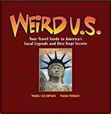 Weird U S Your Travel Guide To America S Local Legends And Best Kept Secrets