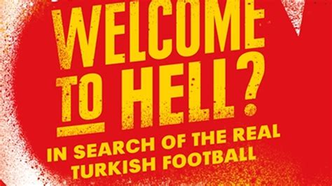 Welcome To Hell In Search Of The Real Turkish Football