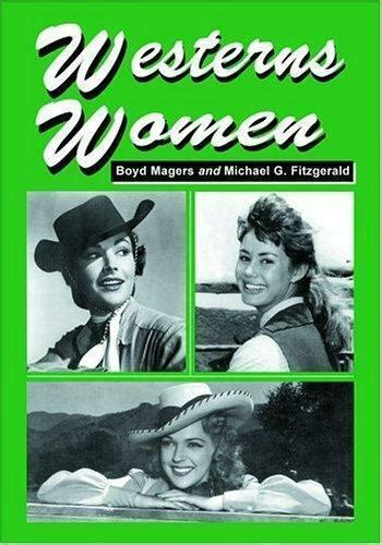 Westerns Women Interviews With 50 Leading Ladies Of Movie And Television Westerns From The 1930s To The 1960s