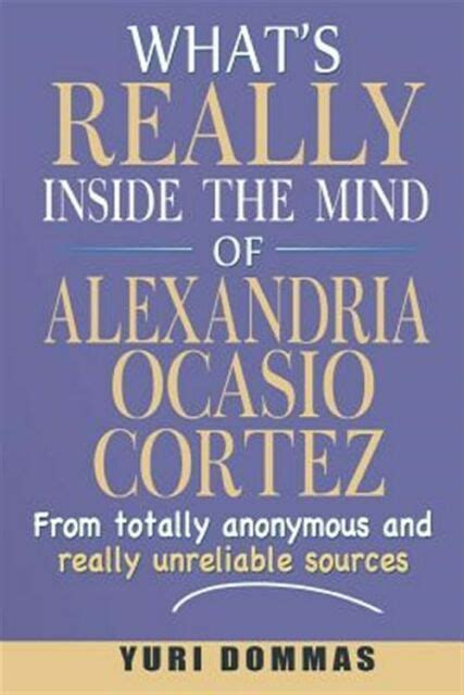 What S Really Inside The Mind Of Alexandria Ocasio Cortez From Totally Anonymous And Really Unreliable Sources