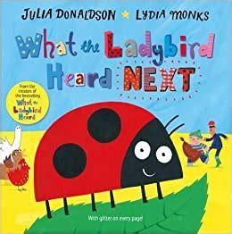What the Ladybird Heard Next (Julia Donaldson/Lydia Monks)