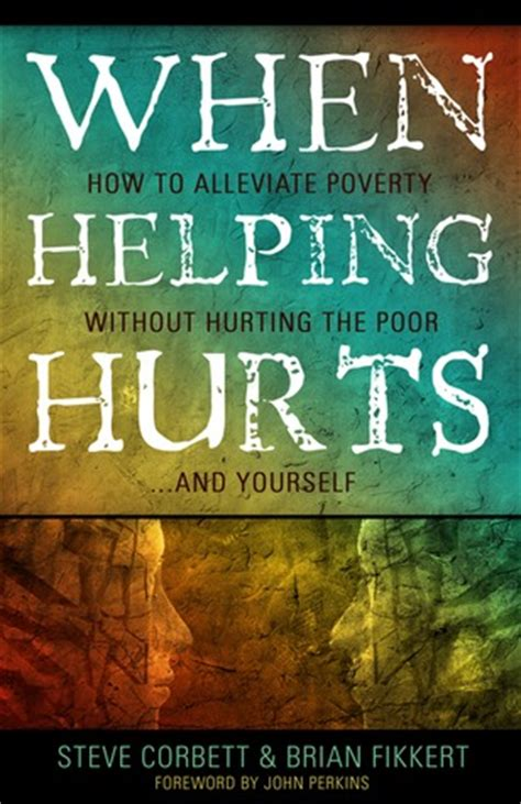 When Helping Hurts How To Alleviate Poverty Without Hurting The Poor And Yourself English Edition
