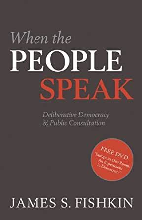 When The People Speak Deliberative Democracy And Public Consultation English Edition
