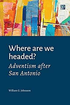 Where Are We Headed Adventism After San Antonio