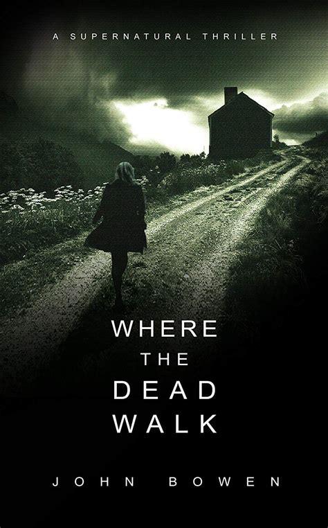 Where The Dead Walk A Supernatural Suspense Thriller
