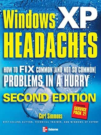 Windows Xp Headaches How To Fix Common And Not So Common Problems In A Hurry By Author Curt Simmons