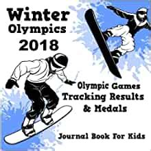 Winter Olympics 2018 Olympic Games Tracking Results And Medals Journal Book For Kids Pyeongchang Winter Olympics Souvenir For Ages 6 12
